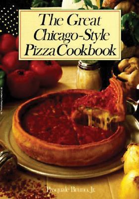 The Great Chicago-Style Pizza Cookbook By Bruno, Pasquale, Jr.